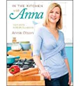 [ IN THE KITCHEN WITH ANNA: NEW WAYS WITH THE CLASSICS ] BY Olson, Anna ( Author ) [ 2010 ] Paperback
