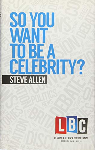 So You Want to Be a Celebrity? (LBC Leading Britain's Conversation)