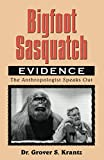 Bigfoot Sasquatch Evidence: The Anthropologist Speaks Out