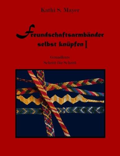 Freundschaftsarmbänder selbst knüpfen I: Grundkurs - Schritt für Schritt (Volume 1) (German Edition)