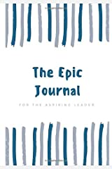 The Epic Journal: For The Aspiring Leader Paperback