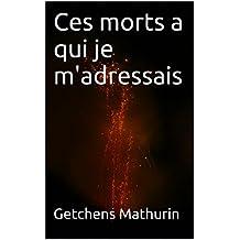 Ces morts a qui je m'adressais (French Edition)