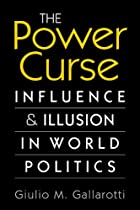 The Power Curse: Influence and Illusion in World Politics. Giulio M. Gallarotti