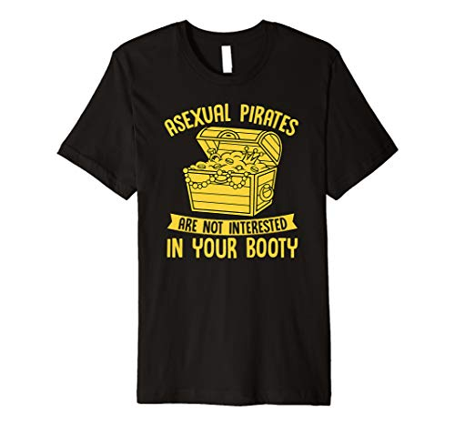 Asexual Pirates Are Not Interested In Your Booty T-Shirt Tee