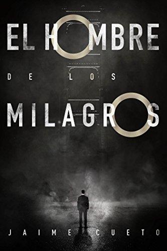 """El Hombre de los Milagros: """"En la vida todo es posible. Solo hace falta que alguien lo haga por ti"""". (Spanish Edition)"""