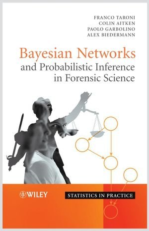 Bayesian Networks and Probabilistic Inference in Forensic Science (Statistics in Practice)