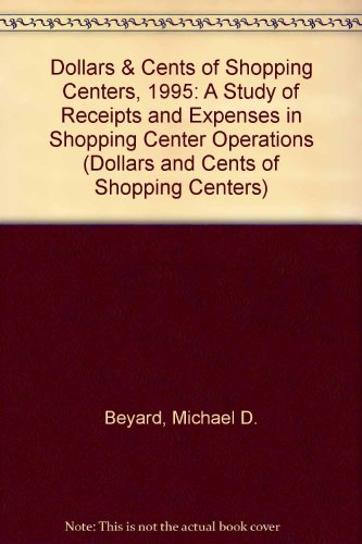 Dollars & Cents of Shopping Centers, 1995: A Study of Receipts and Expenses in Shopping Center Operations (DOLLARS AND CENTS OF SHOPPING CENTERS)