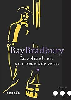 La solitude est un cercueil de verre, Bradbury, Ray