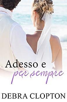 Adesso e per sempre (Windswept Bay Vol. 4) (Italian Edition) by [Clopton, Debra]