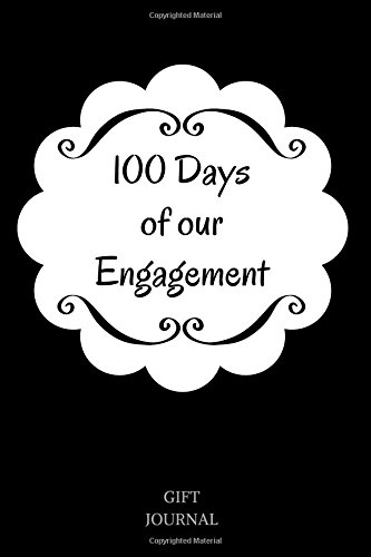 100 Days of our Engagement: Engagement gift, 6 x 9 inches, Lined Journal, Engagement journal, Engagement present