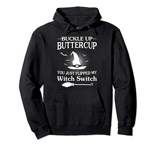 Buckle up Buttercup Flipped My Witch Switch Halloween Hoodie]()