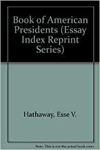 american presidents essay Essays related to lincoln -greatest president 1 when lincoln was re-elected as president john booth began his plans to kidnap the president of the united states.