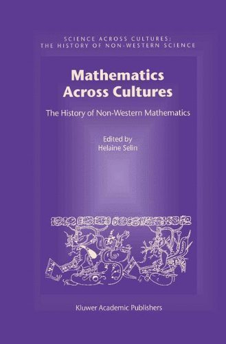 Download Mathematics Across Cultures: The History of Non-Western Mathematics (Science Across Cultures: The History of Non-Western Science) Pdf
