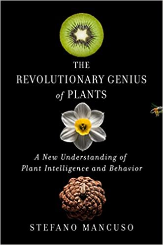 A New Understanding of Plant Intelligence and Behavior The Revolutionary Genius of Plants