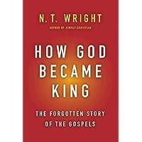 How God Became King: The Forgotten Story of the Gospels