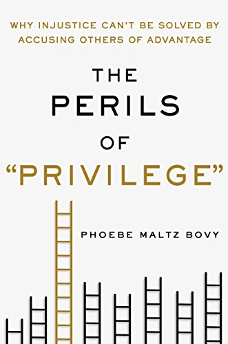"""The Perils of """"Privilege"""": Why Injustice Can't Be Solved by Accusing Others of Advantage"""