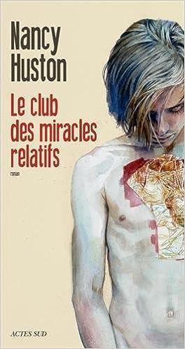 Le club des miracles relatifs de Nancy Huston 2016