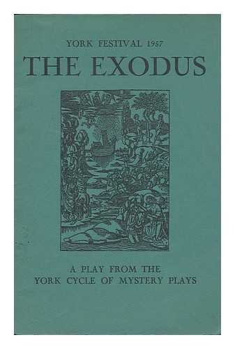 The Exodus : a play from the York cycle of mystery plays, a version in modern English by Rev. Canon J. S. Purvis