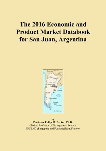 The 2016 Economic and Product Market Databook for San Juan, Argentina