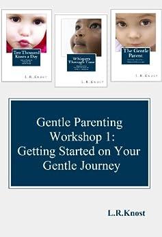 Gentle Parenting Workshop 1: Getting Started on Your Gentle Journey (Gentle Parenting Workshops) by [Knost, L.R.]