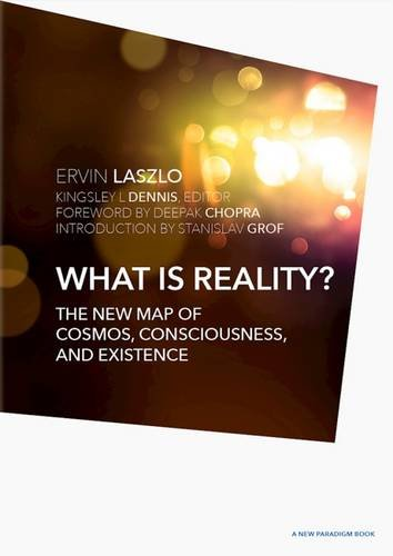 What is Reality?: The New Map of Cosmos, Consciousness, and Existence (A New Paradigm Book)