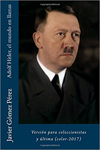 Adolf Hitler, el mundo en llamas: Versión para ...