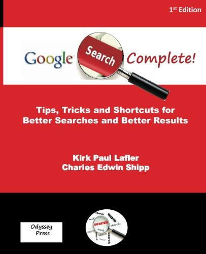 Google Search Complete!: Tips, Tricks and Shortcuts for  Better Searches and Better Results PDF