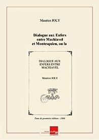 Dialogue aux Enfers entre Machiavel et Montesquieu, ou la Politique au XIXe siècle, par un contemporain [Maurice Joly] [Edition de 1868] par Maurice Joly