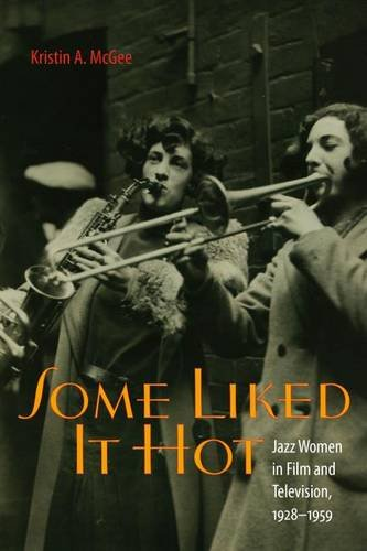 (Some Liked It Hot: Jazz Women in Film and Television, 1928-1959 (Music / Culture))