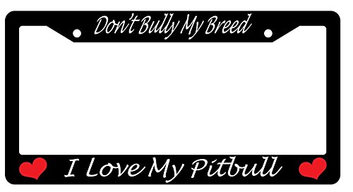 Pit Bull License Plate Frame - Don't Bully My Breed I Love My Pitbull Script High Quality Black Plastic License Plate Frame 501