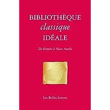 Bibliothèque classique idéale: De Homère à Marc-Aurèle (Romans, Essais, Poésie, Documents) (French Edition)