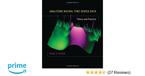 Analyzing Neural Time Series Data: Theory and Practice (The MIT