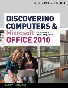 Discovering Computers and Microsoft Office 2010: A Fundamental Combined Approach (CSCI 1101 Columbus State Community Col