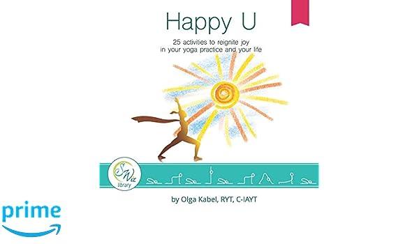 Happy U: 25 activities to reignite joy in your yoga practice ...