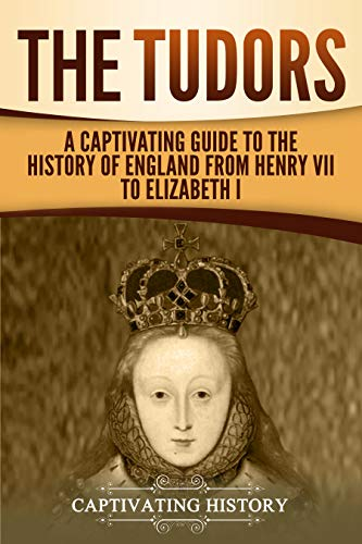 The Tudors: A Captivating Guide to the History of England from Henry VII to Elizabeth I]()