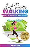 Just Power Walking: Guide To Weight Loss Using