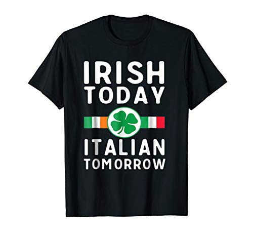 Irish today. Italian tomorrow Tshirts