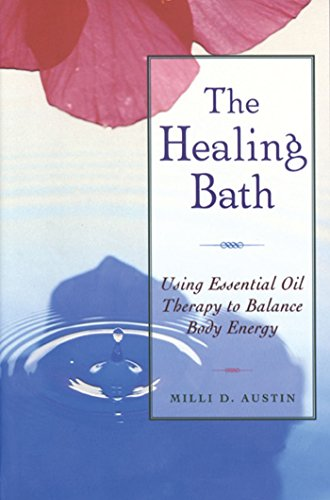 The Healing Bath: Using Essential Oil Therapy to Balance Body - Body Free Bath Ship