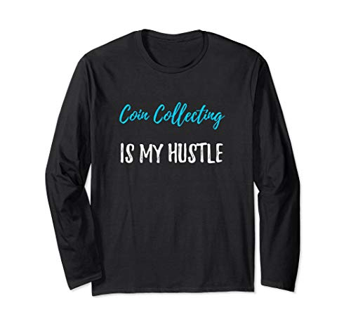 Coin Collecting Hustle Long Sleeve Shirt Collector Gift