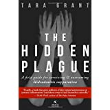 The Hidden Plague: A Field Guide For Surviving and Overcoming Hidradenitis Suppurativa