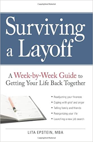 Surviving A Layoff: A Week By Week Guide To Getting Your Life Back  Together: Lita Epstein: 9781605500966: Amazon.com: Books