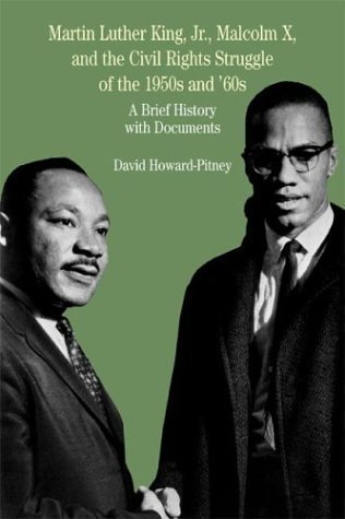 Martin Luther King, Jr., Malcolm X, and the Civil Rights Struggle of the 1950s and 1960s: A Brief History with Documents (Bedford Series in History & Culture) by Howard-Pitney, David published by Bedford Books (2004)