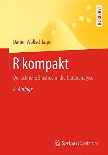 R kompakt: Der schnelle Einstieg in die Datenanalyse (Springer-Lehrbuch)
