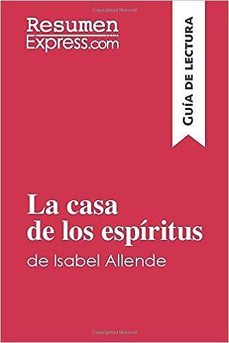 La Casa De Los Espíritus De Isabel Allende Guía De Lectura Resumen Y Análisis Completo Amazon Co Uk Resumenexpress 9782806289377 Books