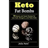 Keto Fat Bombs: 70 Savory and Sweet Recipes for Low-Carb, Ketogenic, and Paleo Diets: Useful Keto Recipes for Fast and Safe Weight Loss (best keto snacks, low carb keto fat bombs, fat bomb recipes)