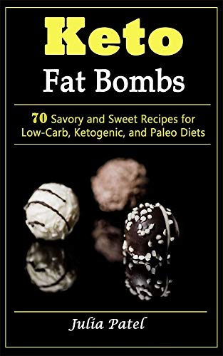 Keto Fat Bombs: 70 Savory and Sweet Recipes for Low-Carb, Ketogenic, and Paleo Diets: Useful Keto Recipes for Fast and Safe Weight Loss (best keto snacks, low carb keto fat bombs, fat bomb recipes) - Low Carb Southwest Cookbook
