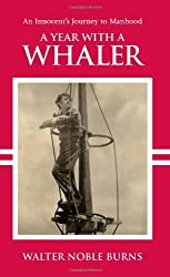 A Year With A Whaler by Walter Noble Burns (2007-04-02)