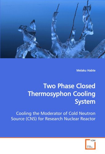 - Two Phase Closed Thermosyphon Cooling System: Cooling the Moderator of Cold Neutron Source (CNS) for Research Nuclear Reactor