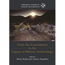 From the Foundations to the Legacy of Minoan Archaeology: Studies in Honour of Professor Keith Branigan
