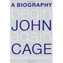 Begin Again: A Biography of John Cage by Kenneth Silverman (2010-10-19)
